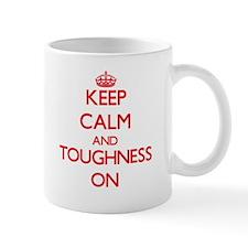 Keep Calm and Toughness ON Mugs