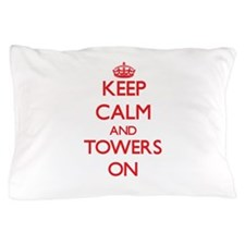 Keep Calm and Towers ON Pillow Case