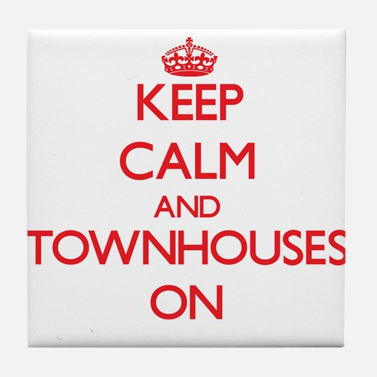 Keep Calm and Townhouses ON Tile Coaster