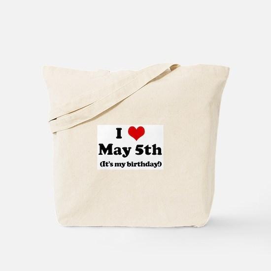 I Love May 5th (my birthday) Tote Bag