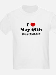 I Love May 25th (my birthday) T-Shirt