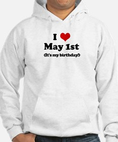 I Love May 1st (my birthday) Hoodie