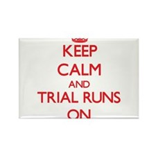 Keep Calm and Trial Runs ON Magnets