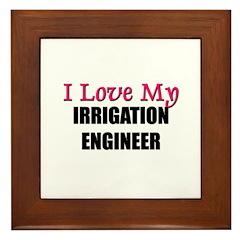 I Love My IRRIGATION ENGINEER Framed Tile