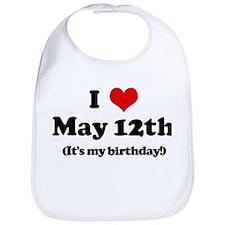 I Love May 12th (my birthday) Bib