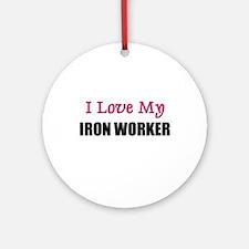 I Love My IRON WORKER Ornament (Round)
