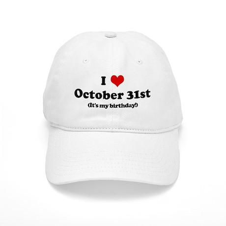 I Love October 31st (my birth Cap