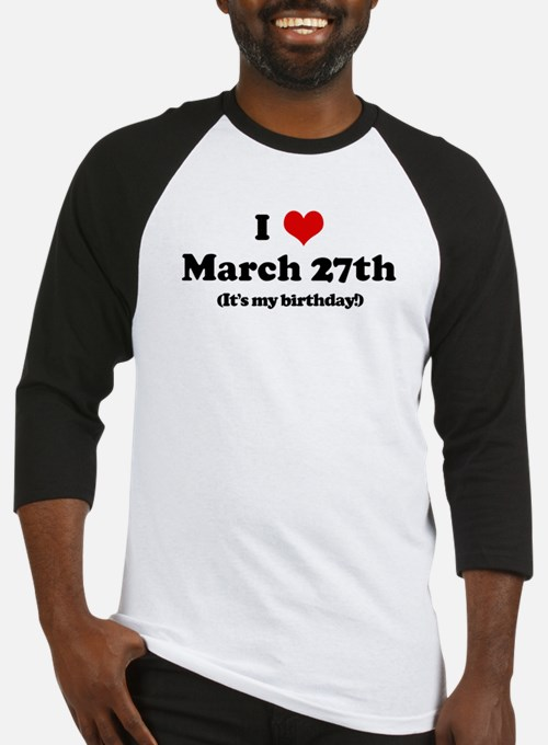 I Love March 27th (my birthda Baseball Jersey