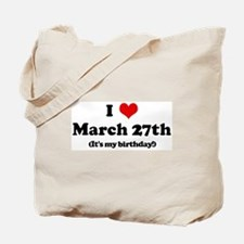 I Love March 27th (my birthda Tote Bag