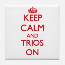 Keep Calm and Trios ON Tile Coaster