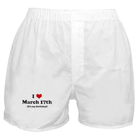 I Love March 17th (my birthda Boxer Shorts