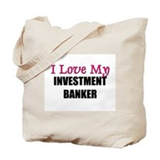 I Love My INVESTMENT BANKER Tote Bag