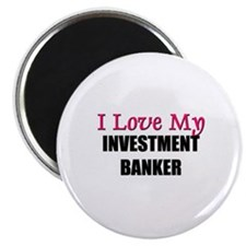 I Love My INVESTMENT BANKER Magnet