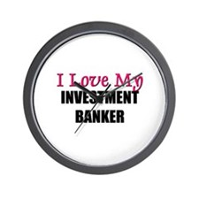 I Love My INVESTMENT BANKER Wall Clock