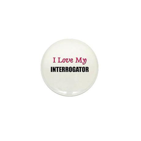 I Love My INTERROGATOR Mini Button (10 pack)