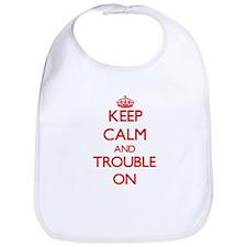 Keep Calm and Trouble ON Bib