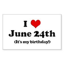 I Love June 24th (my birthday Sticker (Rectangular