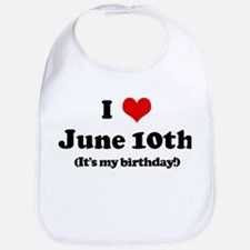 I Love June 10th (my birthday Bib