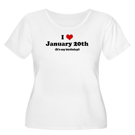 I Love January 20th (my birth Women's Plus Size Sc