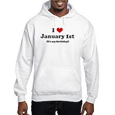 I Love January 1st (my birthd Hoodie