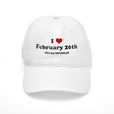 I Love February 26th (my birt Baseball Cap
