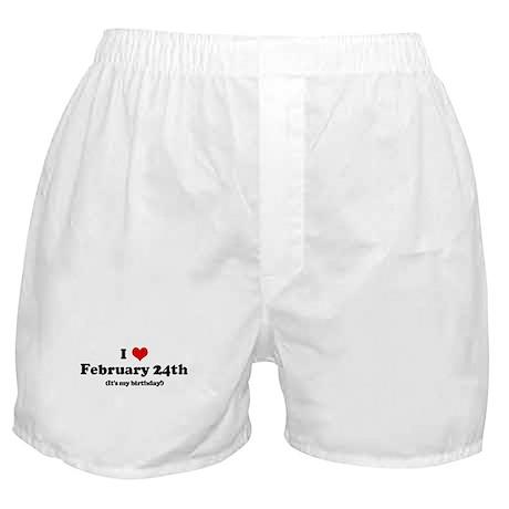 I Love February 24th (my birt Boxer Shorts