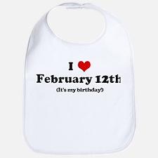 I Love February 12th (my birt Bib