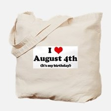 I Love August 4th (my birthda Tote Bag