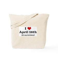 I Love April 18th (my birthda Tote Bag