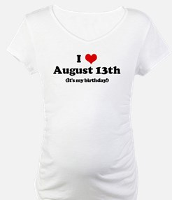 I Love August 13th (my birthd Shirt