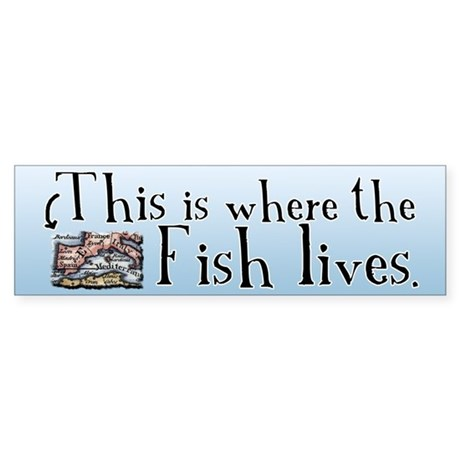 This Is Where The Fish Lives Bumper Sticker