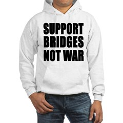 Support Bridges Not WAR Hoodie