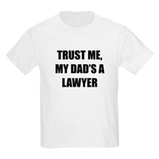Trust Me My Dads A Lawyer T-Shirt