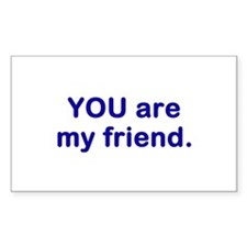YOU are my friend Rectangle Decal