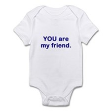 YOU are my friend Infant Bodysuit