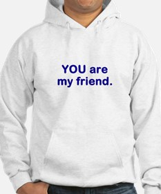 YOU are my friend Hoodie