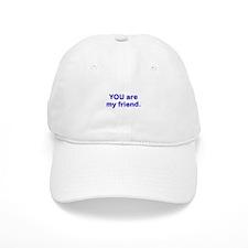 YOU are my friend Baseball Cap