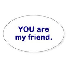 YOU are my friend Oval Decal