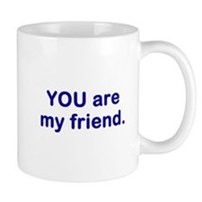 YOU are my friend Mug