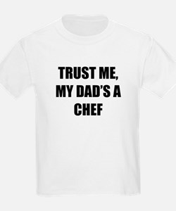 Trust Me My Dads A Chef T-Shirt