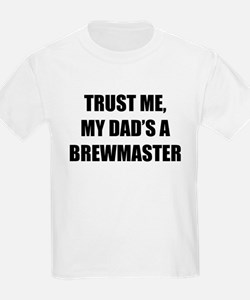 Trust Me My Dads A Brewmaster T-Shirt