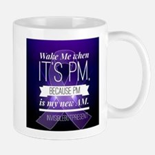 Wake Me When It's PM© Mugs