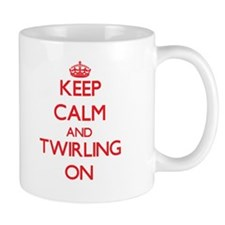 Keep Calm and Twirling ON Mugs