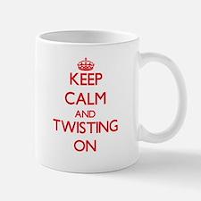 Keep Calm and Twisting ON Mugs