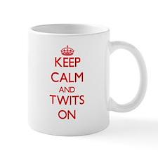 Keep Calm and Twits ON Mugs