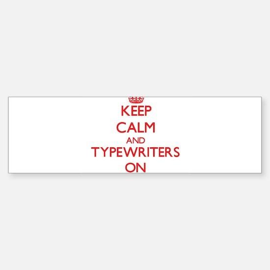 Keep Calm and Typewriters ON Bumper Bumper Bumper Sticker