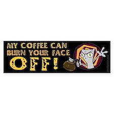 My Coffee Can Burn Your Face Off! Bumper Bumper Sticker