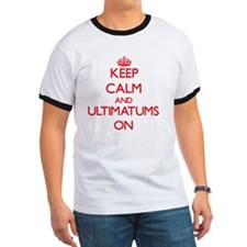 Keep Calm and Ultimatums ON T-Shirt