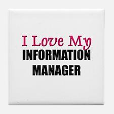 I Love My INFORMATION MANAGER Tile Coaster