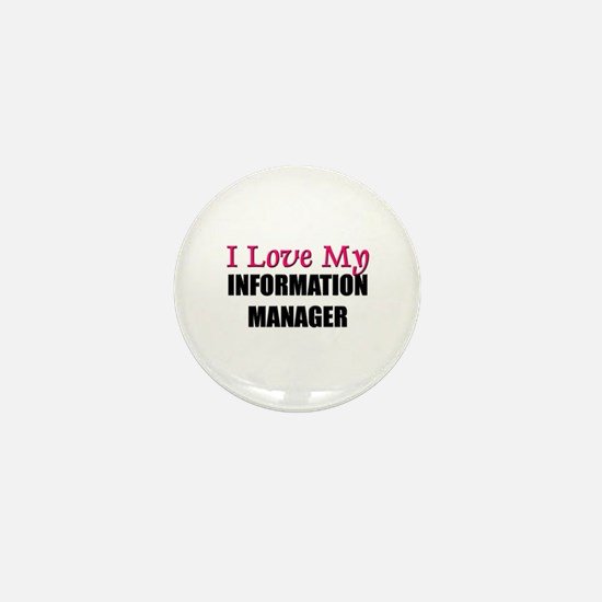 I Love My INFORMATION MANAGER Mini Button